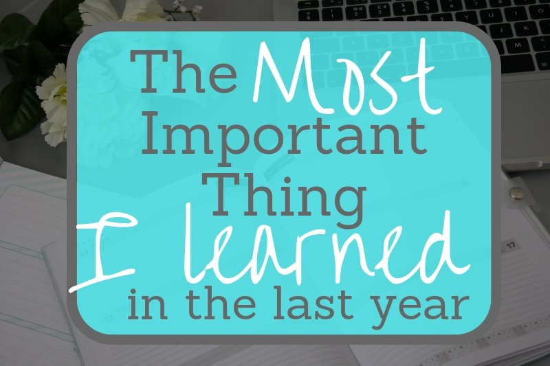 The Most Important Thing I Learned in the Last Year