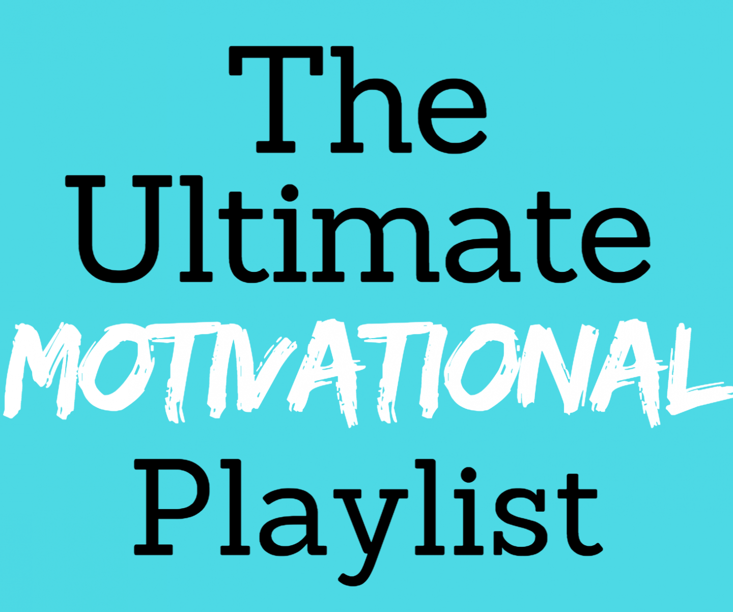 The Ultimate Motivational Music Playlist