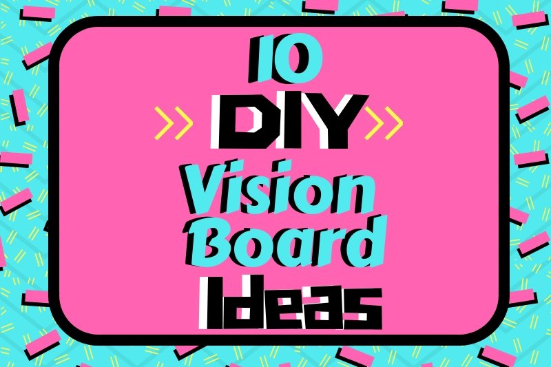 10 DIY VISION BOARD IDEAS THAT WILL INSPIRE YOU TO CREATE AN AMAZING LIFE